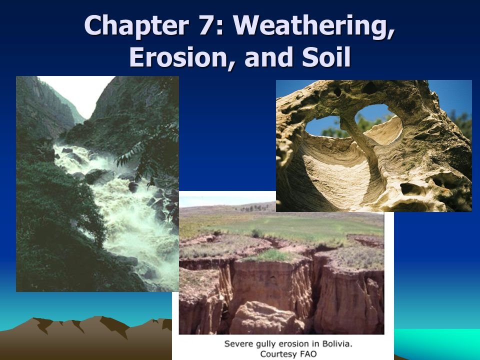 Chapter 7: Weathering, Erosion, and Soil