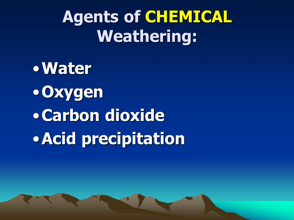 Agents of CHEMICAL Weathering: