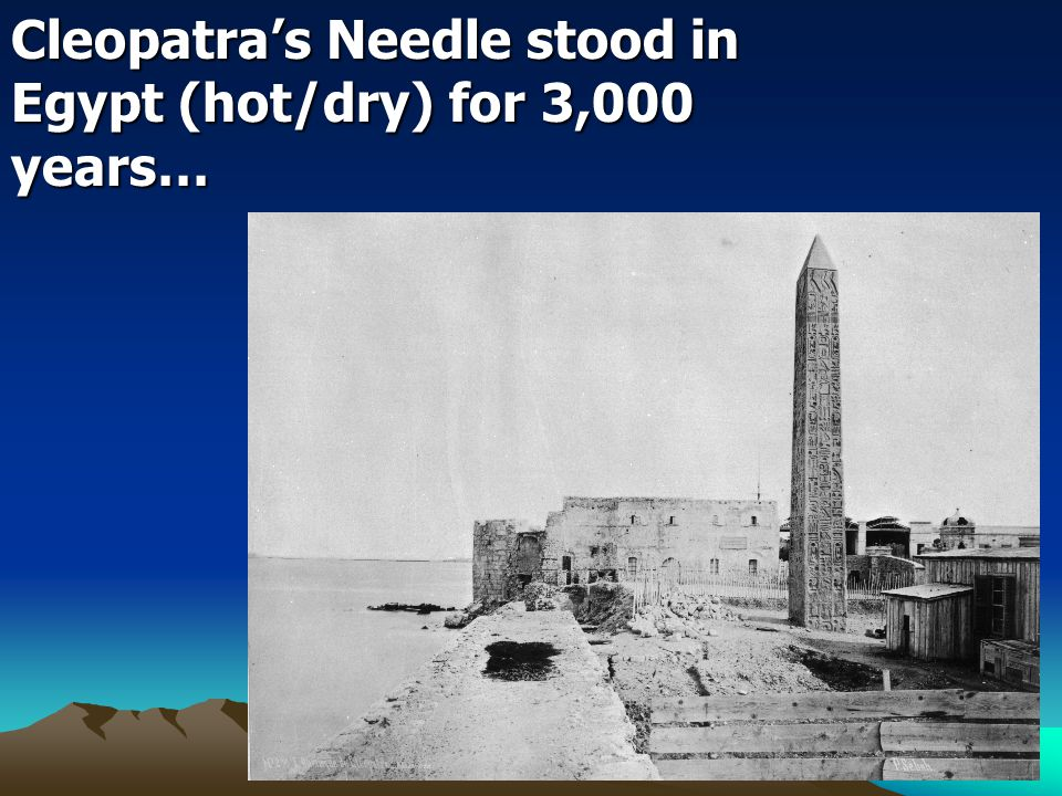Cleopatra's Needle stood in Egypt (hot/dry) for 3,000 years…