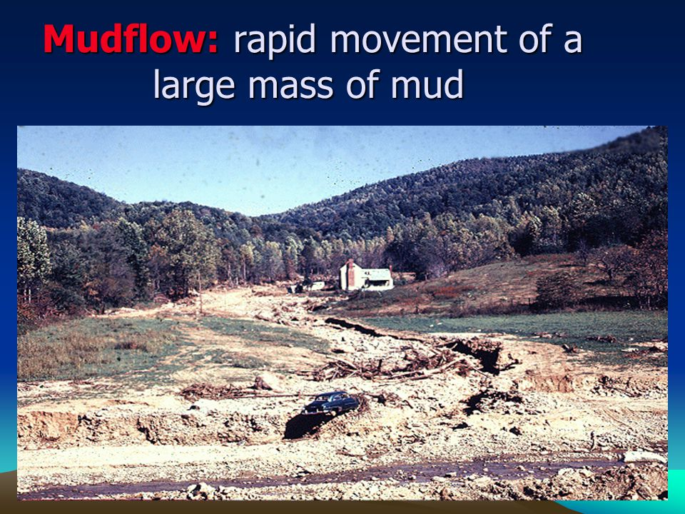 Mudflow: rapid movement of a large mass of mud