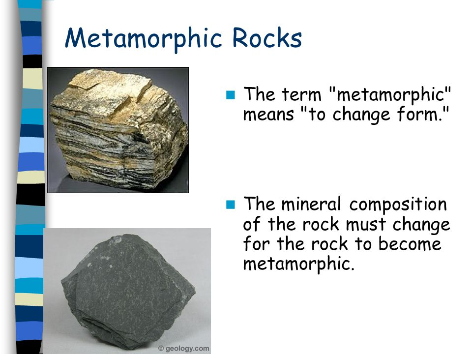 Metamorphic Rocks The term metamorphic means to change form.