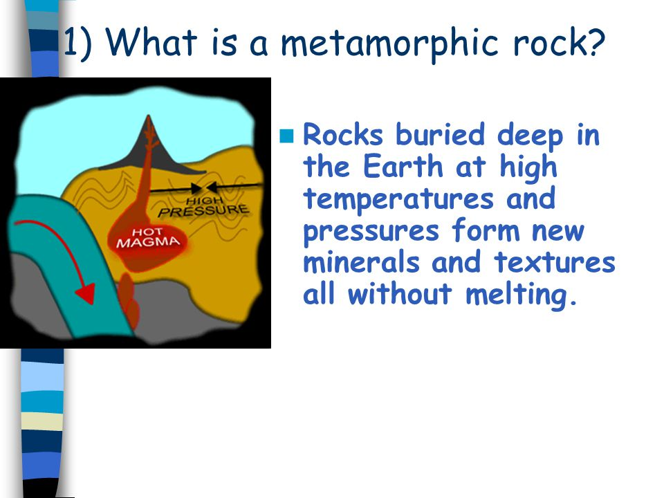 1) What is a metamorphic rock
