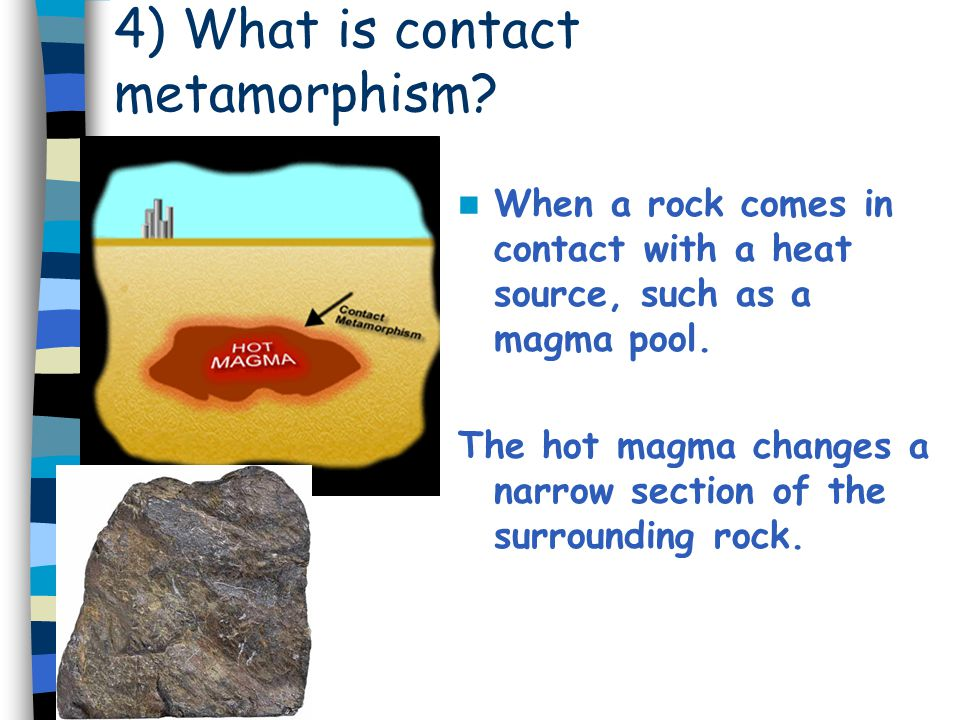 4) What is contact metamorphism