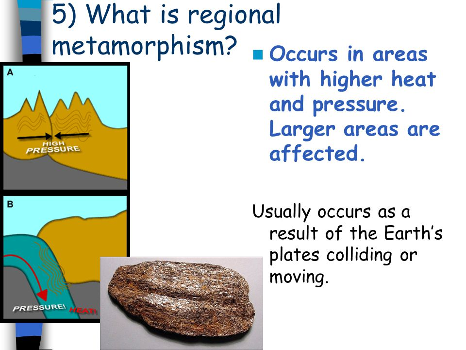 5) What is regional metamorphism