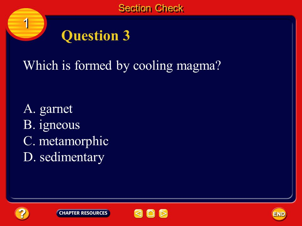 Question 3 1 Which is formed by cooling magma A. garnet B. igneous