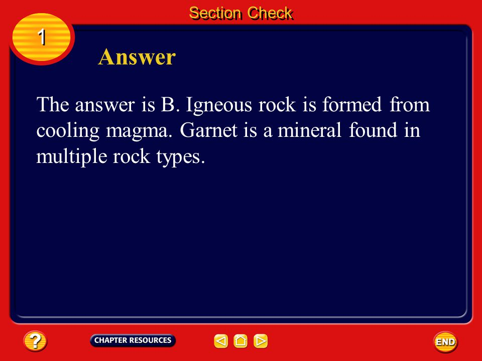 Section Check 1. Answer. The answer is B. Igneous rock is formed from cooling magma.