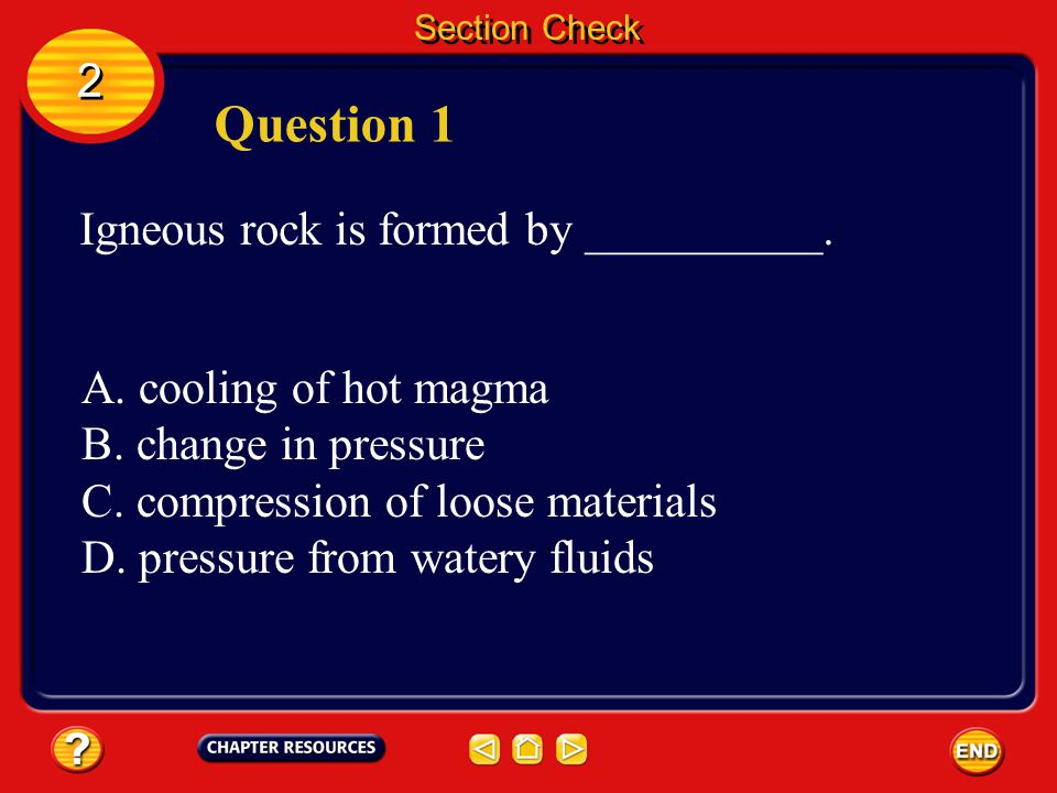 Question 1 2 Igneous rock is formed by __________.