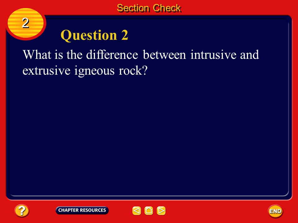 Section Check 2 Question 2 What is the difference between intrusive and extrusive igneous rock