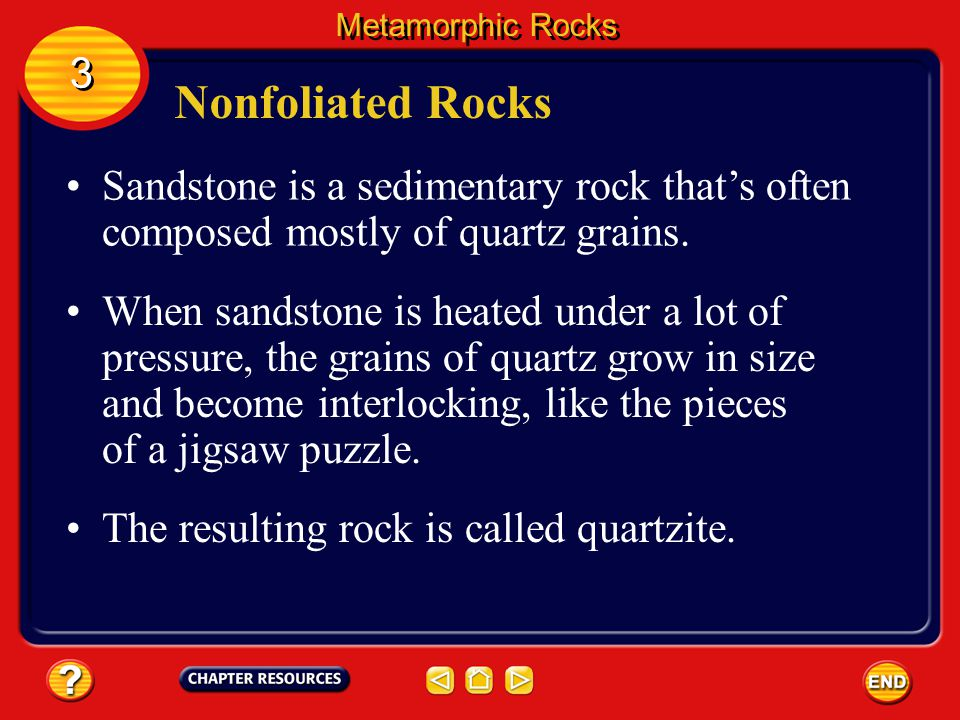 Metamorphic Rocks 3. Nonfoliated Rocks. Sandstone is a sedimentary rock that's often composed mostly of quartz grains.