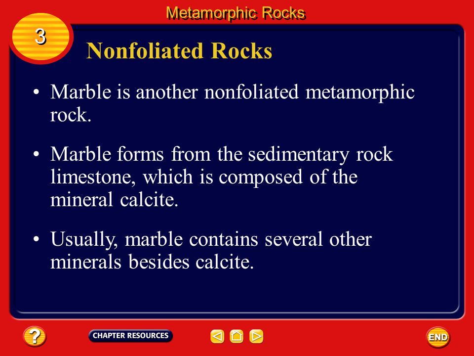 Nonfoliated Rocks 3 Marble is another nonfoliated metamorphic rock.