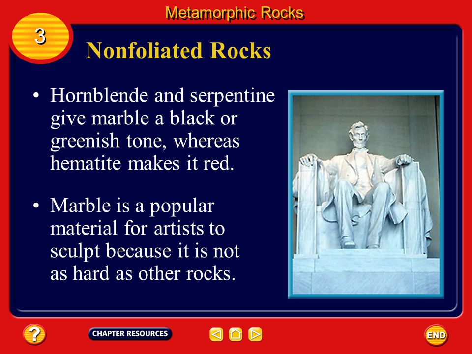 Metamorphic Rocks 3. Nonfoliated Rocks. Hornblende and serpentine give marble a black or greenish tone, whereas hematite makes it red.