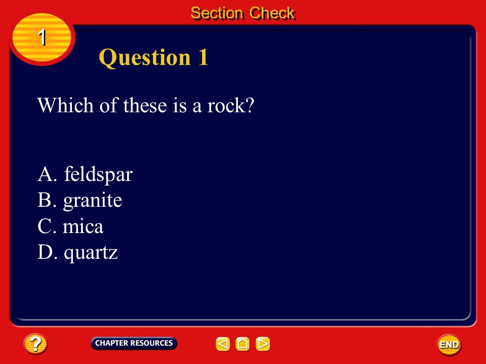 Question 1 1 Which of these is a rock A. feldspar B. granite C. mica