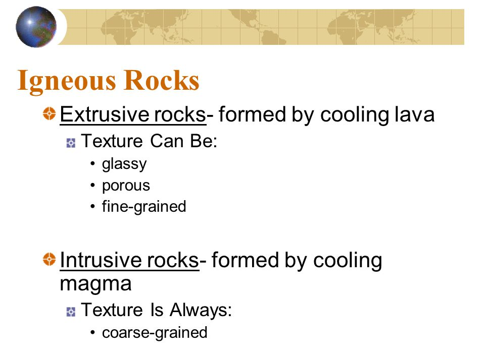 Igneous Rocks Extrusive rocks- formed by cooling lava