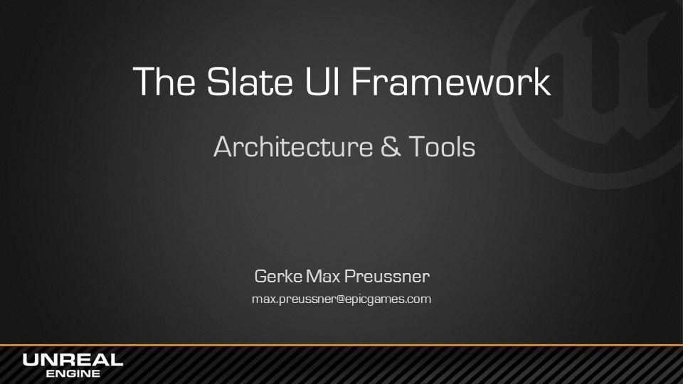 The Slate UI Framework Architecture & Tools Gerke Max Preussner