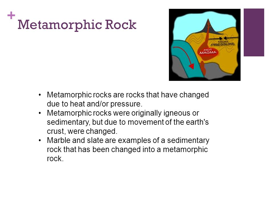Metamorphic Rock Metamorphic rocks are rocks that have changed due to heat and/or pressure.