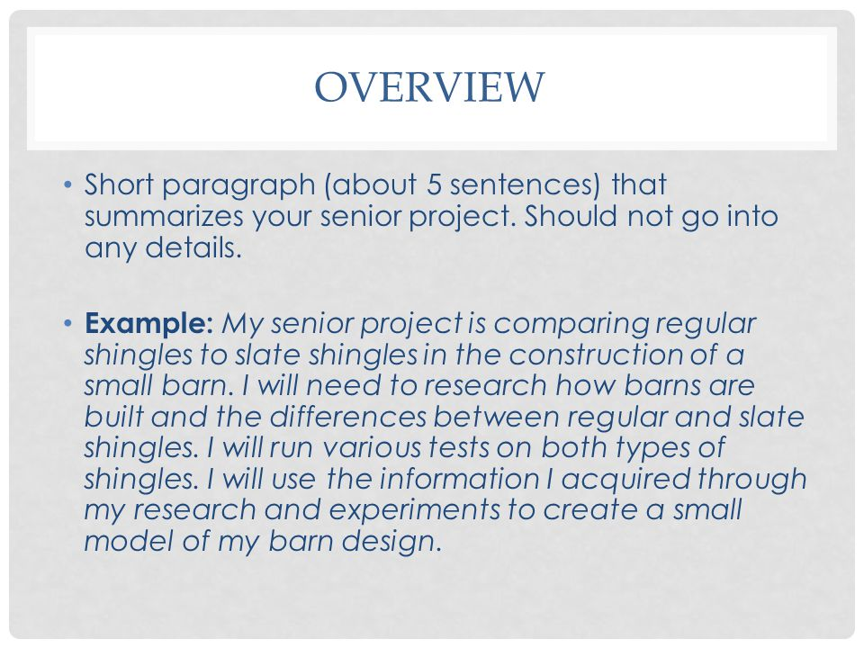 Overview Short paragraph (about 5 sentences) that summarizes your senior project. Should not go into any details.