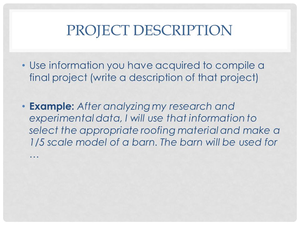 Project Description Use information you have acquired to compile a final project (write a description of that project)