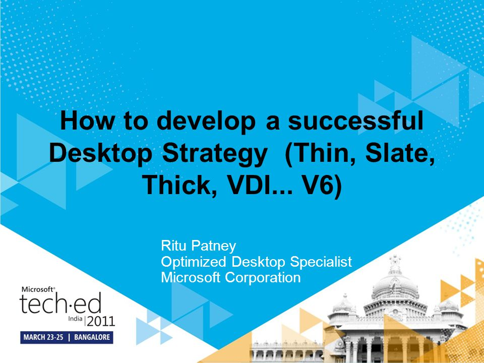 4/14/2017 4:19 PM How to develop a successful Desktop Strategy (Thin, Slate, Thick, VDI... V6) Ritu Patney.