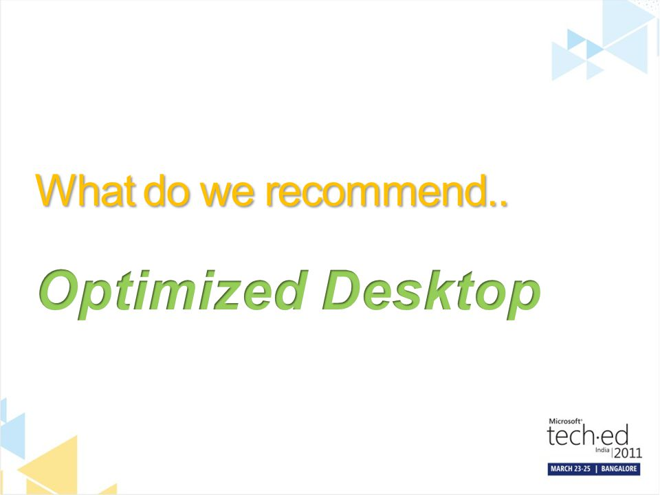 What do we recommend.. Optimized Desktop