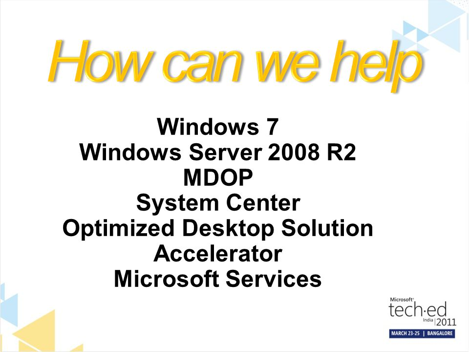 How can we help Windows 7 Windows Server 2008 R2 MDOP System Center Optimized Desktop Solution Accelerator Microsoft Services.