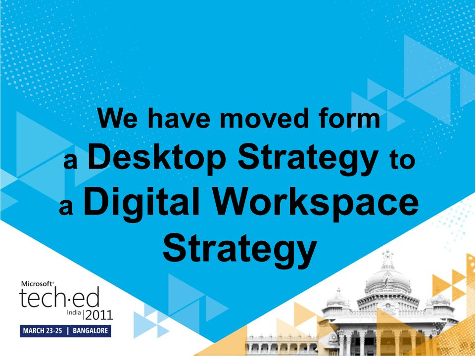 We have moved form a Desktop Strategy to a Digital Workspace Strategy