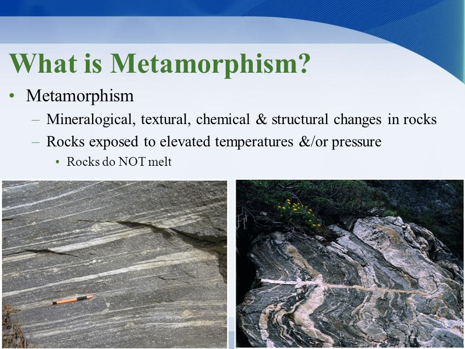 What is Metamorphism Metamorphism