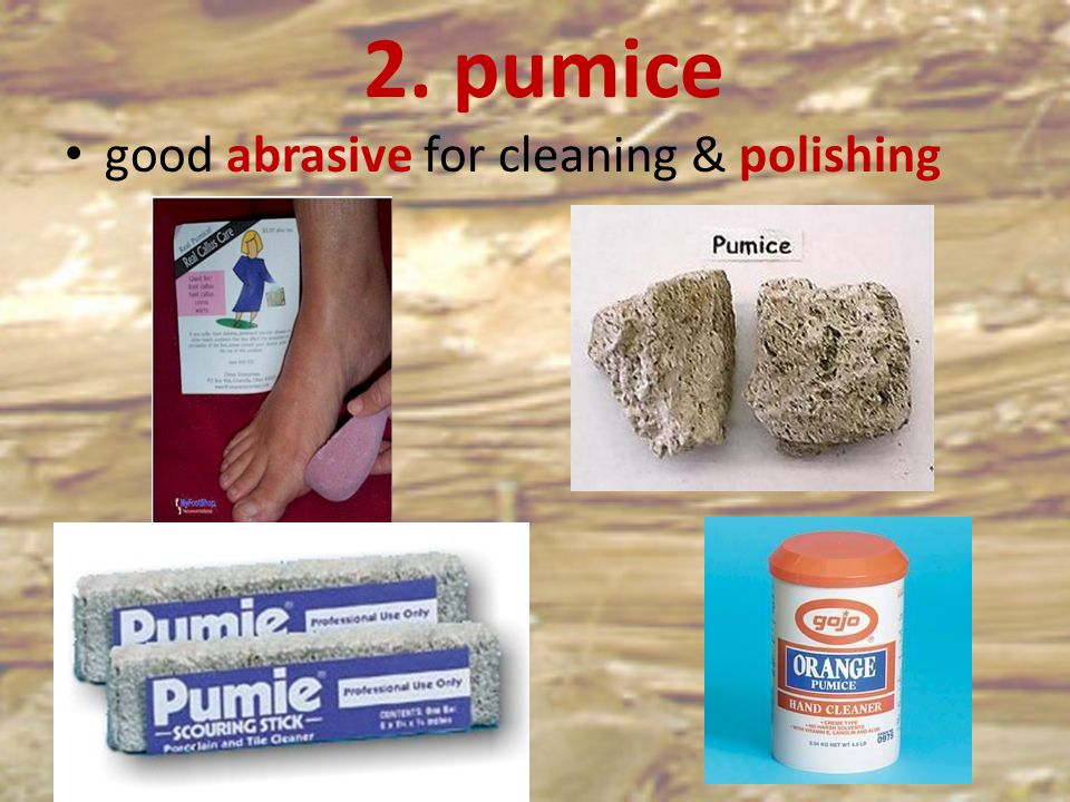 2. pumice good abrasive for cleaning & polishing