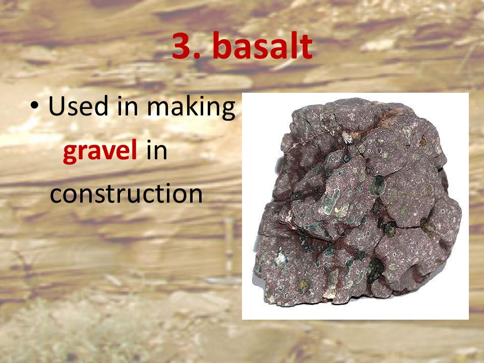 3. basalt Used in making gravel in construction