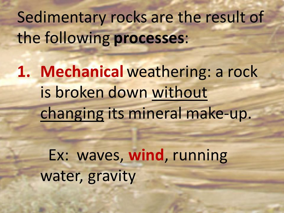 Sedimentary rocks are the result of the following processes: