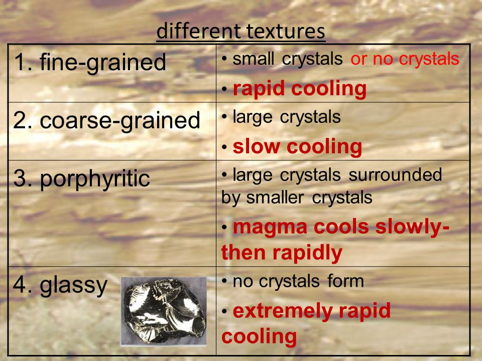 different textures 1. fine-grained 2. coarse-grained 3. porphyritic