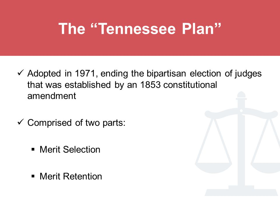 The Tennessee Plan Adopted in 1971, ending the bipartisan election of judges that was established by an 1853 constitutional amendment.