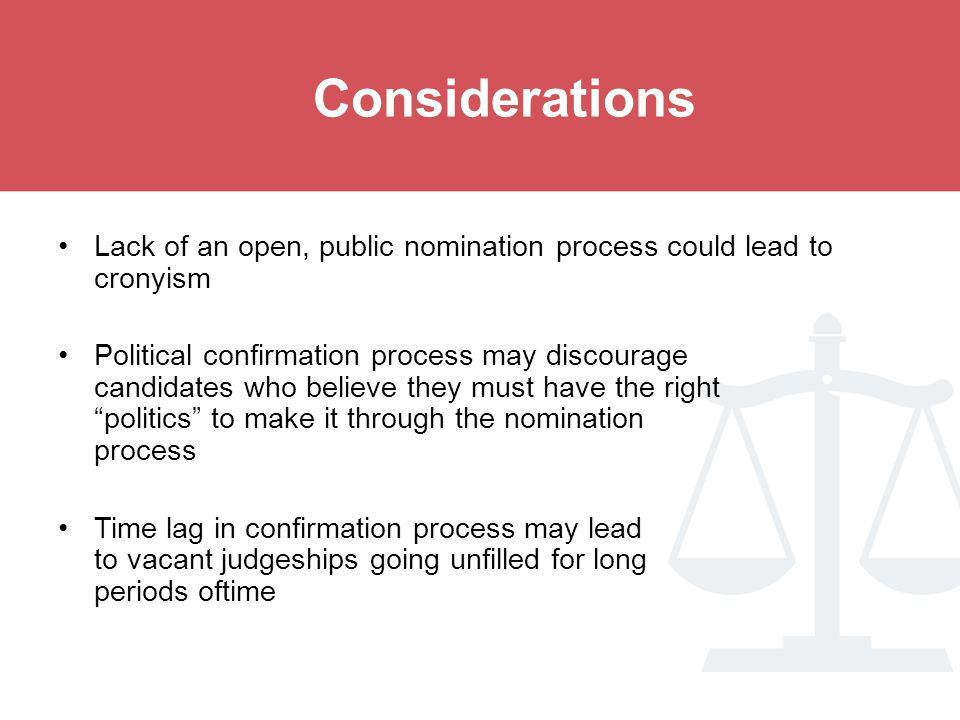 Considerations Lack of an open, public nomination process could lead to cronyism.