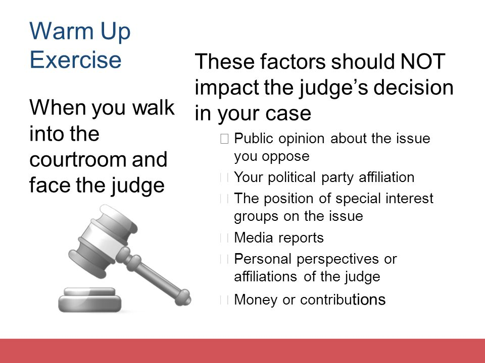 Warm Up Exercise These factors should NOT impact the judge's decision in your case. Public opinion about the issue you oppose.