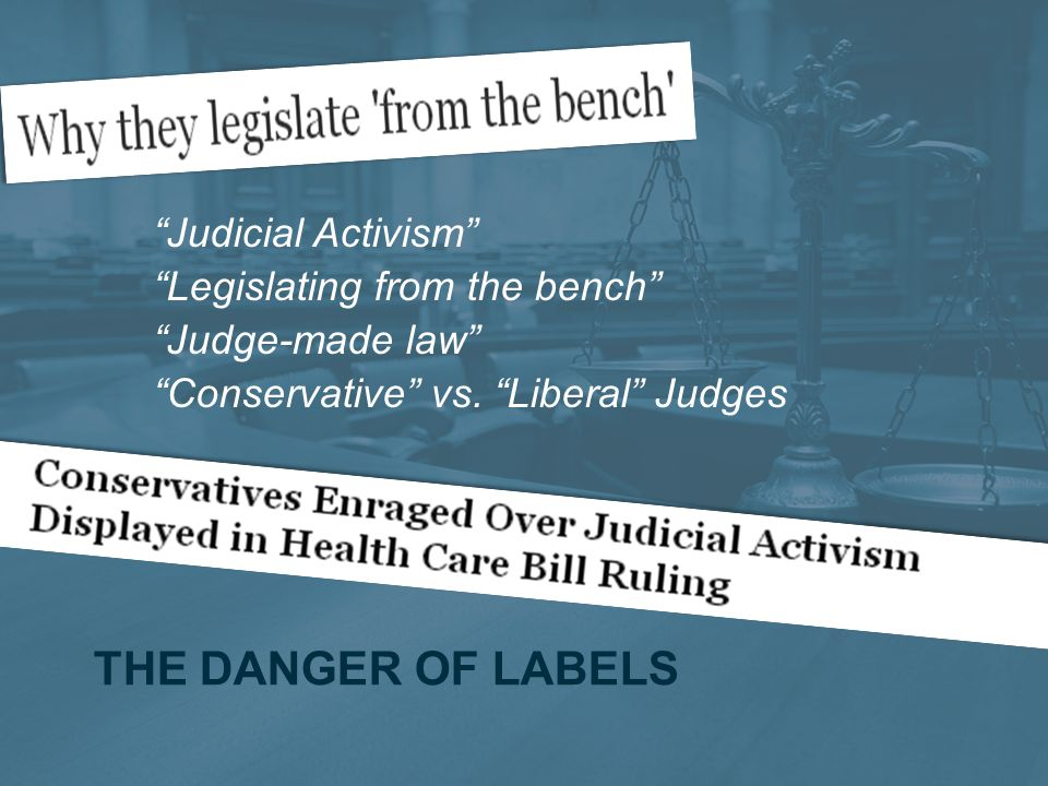 The Danger of labels Judicial Activism Legislating from the bench
