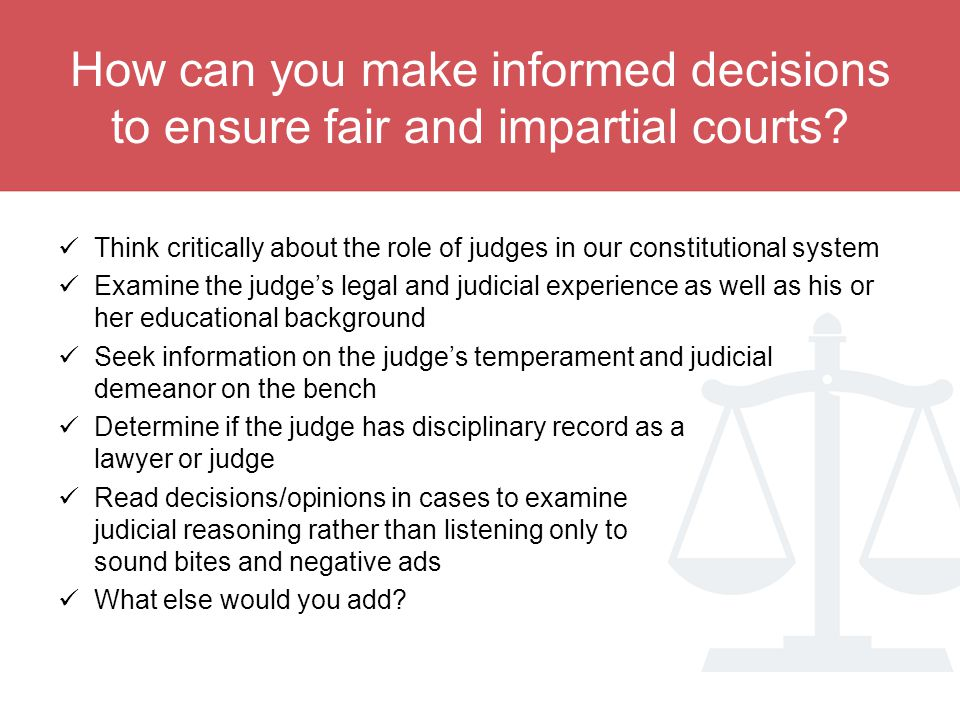 How can you make informed decisions to ensure fair and impartial courts