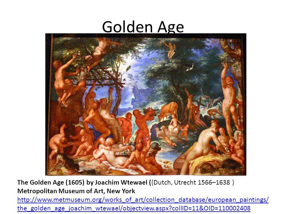 Golden Age The Golden Age (1605) by Joachim Wtewael ((Dutch, Utrecht 1566–1638 ) Metropolitan Museum of Art, New York.