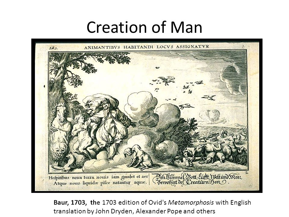 Creation of Man Baur, 1703, the 1703 edition of Ovid s Metamorphosis with English translation by John Dryden, Alexander Pope and others.