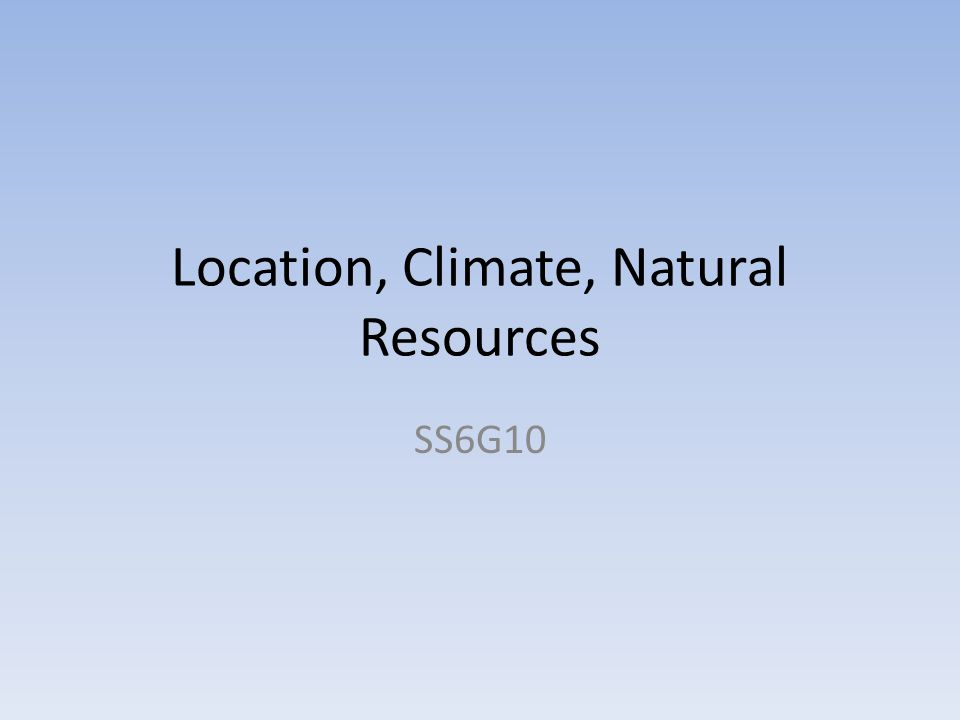 Location, Climate, Natural Resources