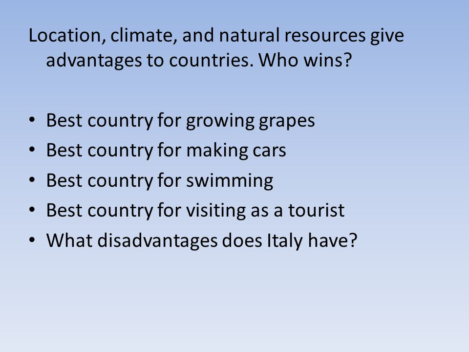 Location, climate, and natural resources give advantages to countries