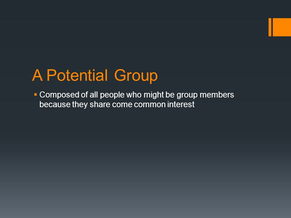 A Potential Group Composed of all people who might be group members because they share come common interest.