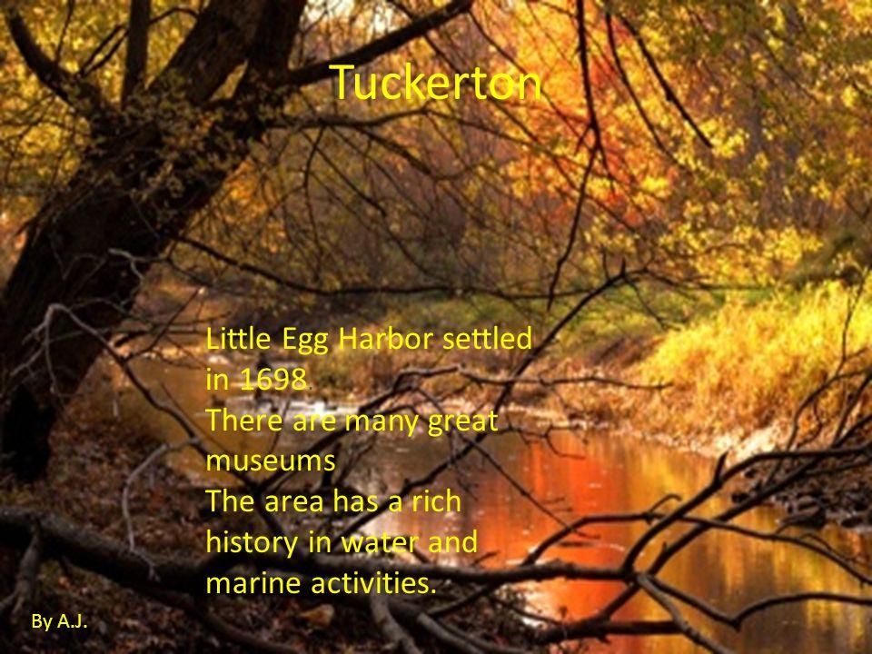 Tuckerton Little Egg Harbor settled in 1698.
