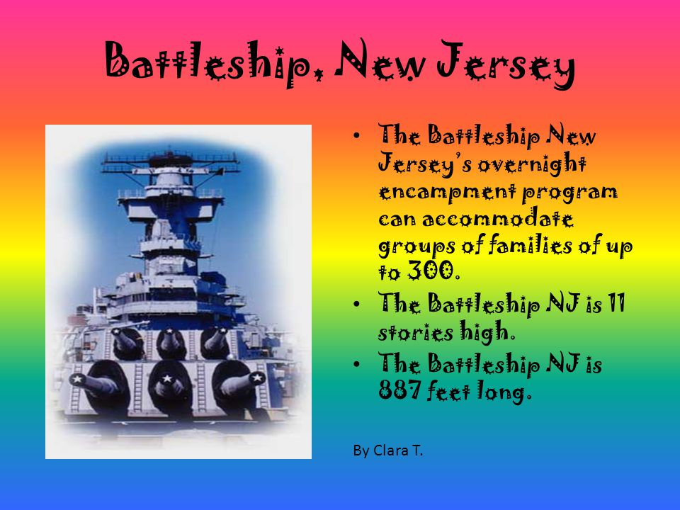 Battleship, New Jersey The Battleship New Jersey's overnight encampment program can accommodate groups of families of up to 300.