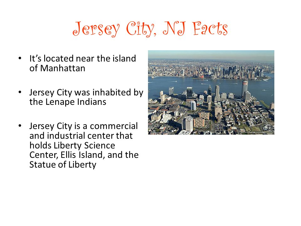 Jersey City, NJ Facts It's located near the island of Manhattan