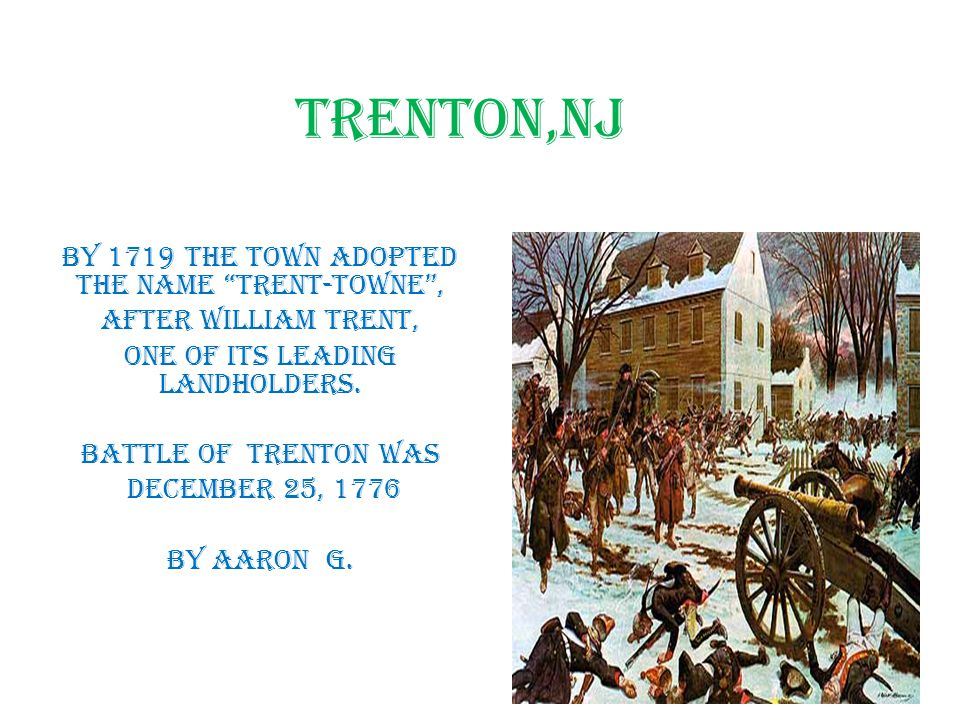 Trenton,NJ By 1719 the town adopted the name Trent-towne ,