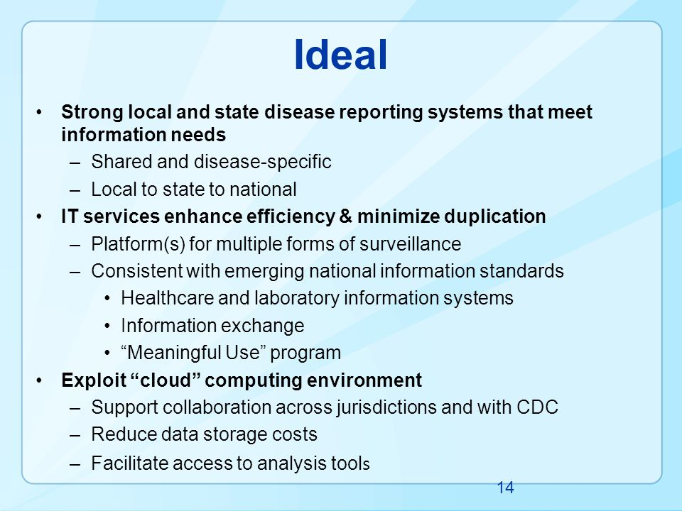 Ideal Strong local and state disease reporting systems that meet information needs. Shared and disease-specific.