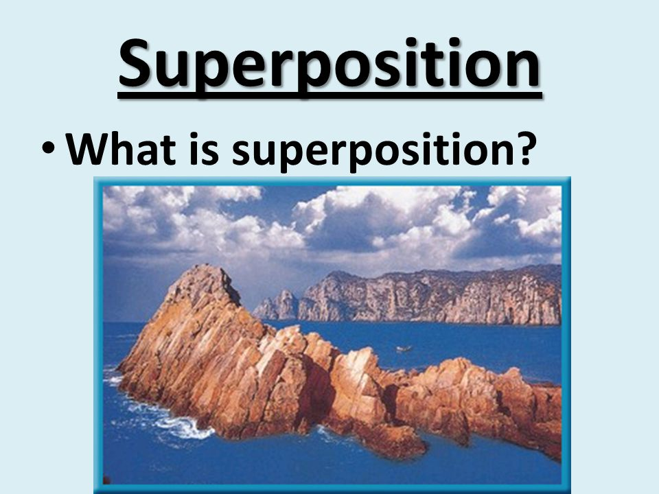 Superposition What is superposition