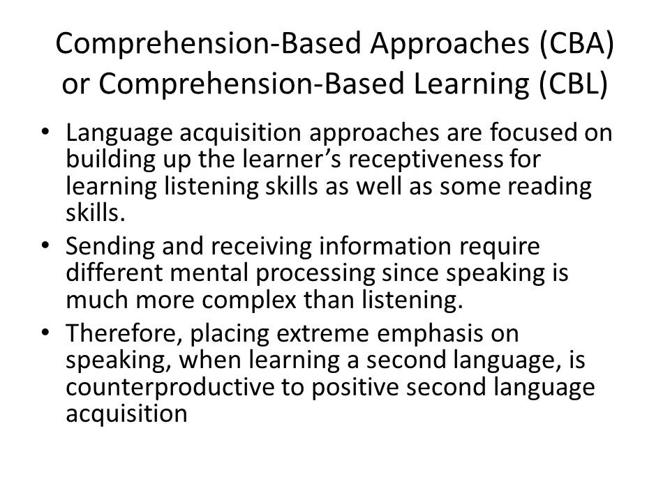 Comprehension-Based Approaches (CBA) or Comprehension-Based Learning (CBL)