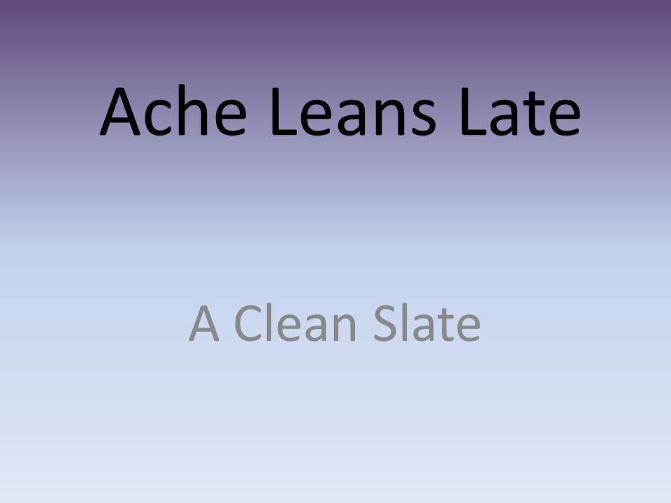 Ache Leans Late A Clean Slate