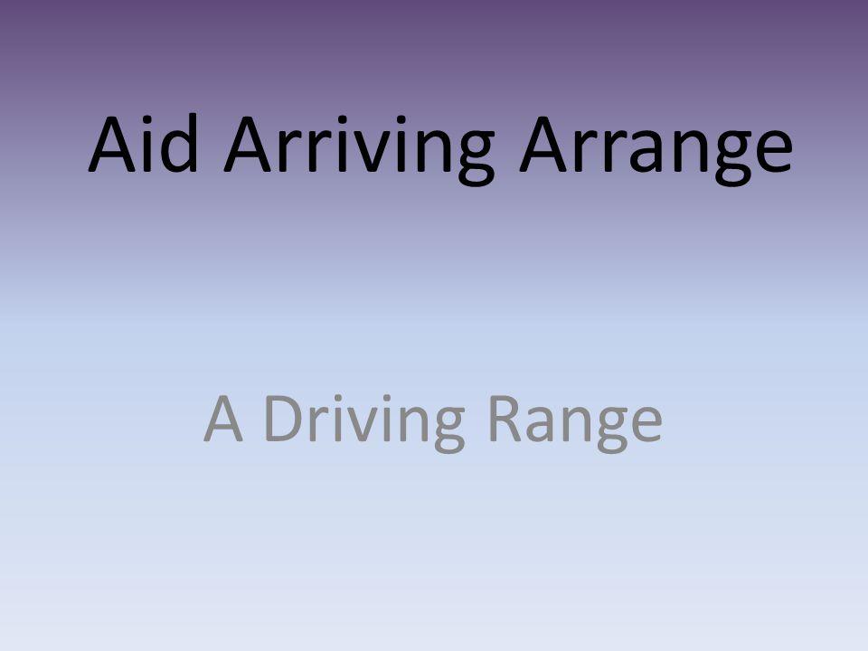Aid Arriving Arrange A Driving Range