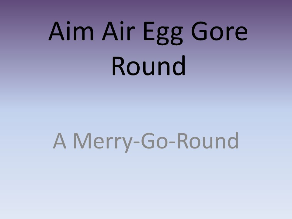 Aim Air Egg Gore Round A Merry-Go-Round